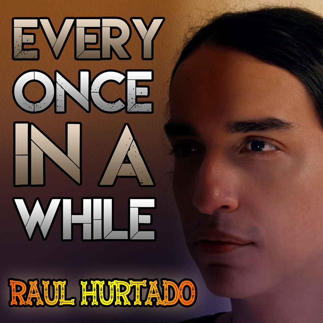 Every Once in a While artwork showing Raul Hurtado looking to the side