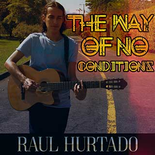 The Way of No Conditions artwork showing Raul Hurtado standing on a street and playing the guitar
